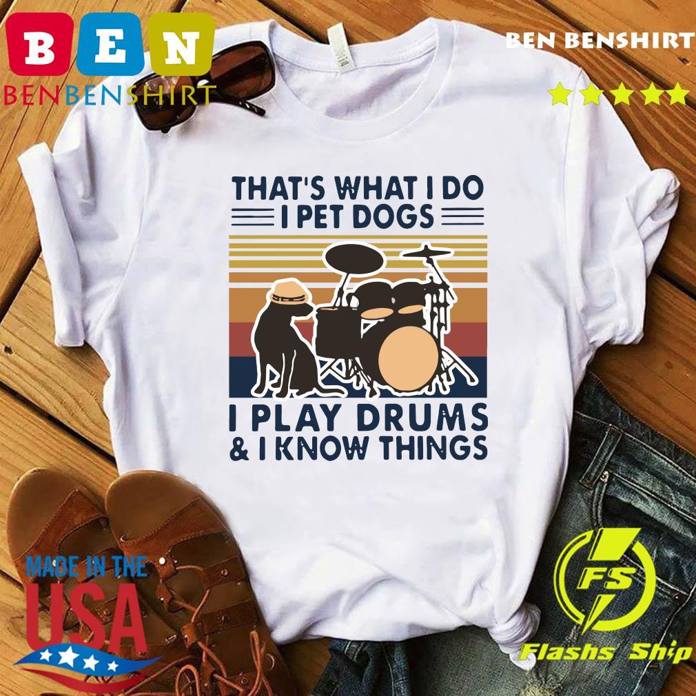 That's What I Do I Pet Dogs I Play Drums And I Know Things Vintage Retro Shirt