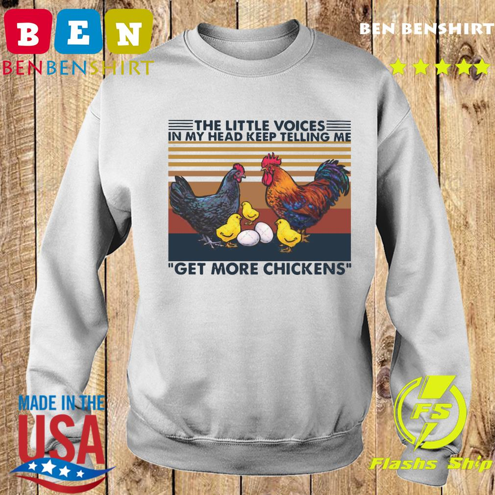The Little Voices In My Head Keep Telling Me Get More Chickens Crew Neck Vintage Shirt Sweater