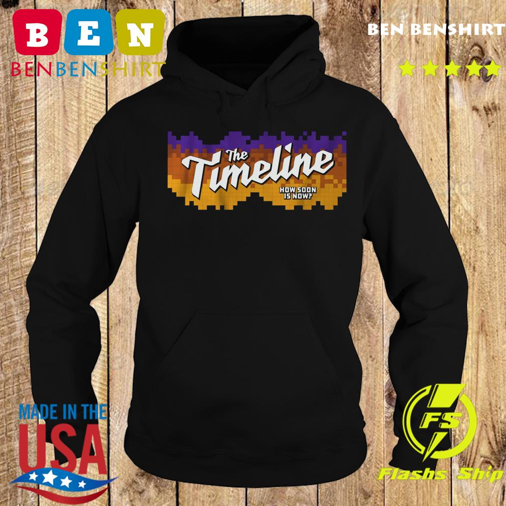 The Timeline How Soon is Now Shirt – Phoenix Basketball Hoodie