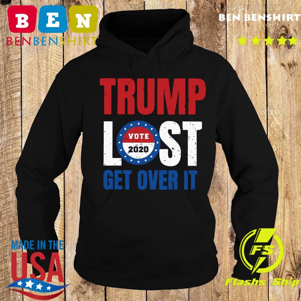 Trump Lost Get Over It Vote 2020 Shirt Hoodie