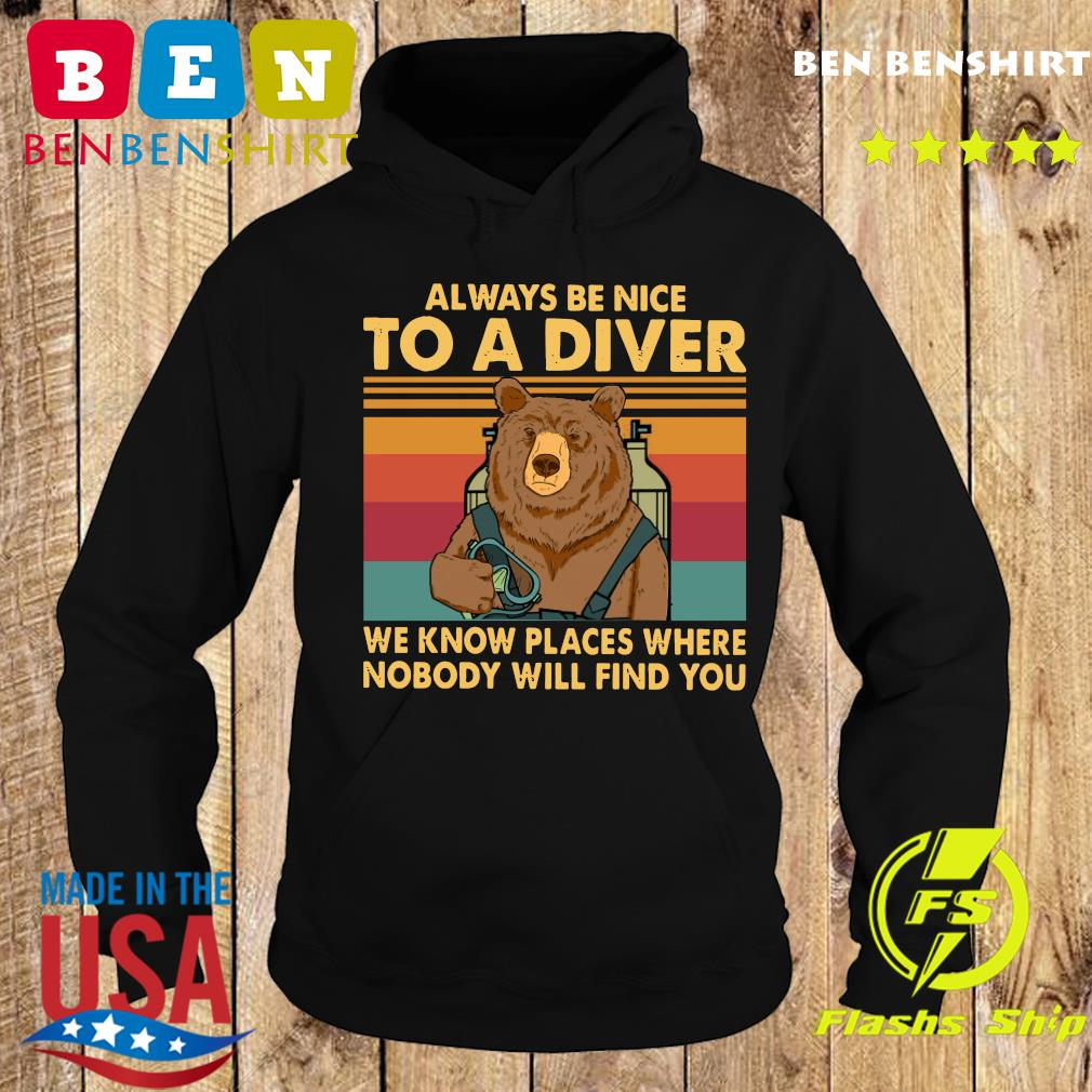 Bear Always Be Nice To A Diver We Know Places Where Nobody Will Find You Vintage Retro Shirt Hoodie