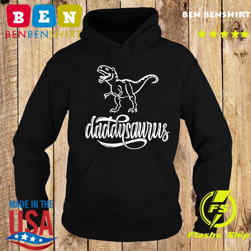 Dinosaurs T-rex Daddysaurus Shirt Hoodie