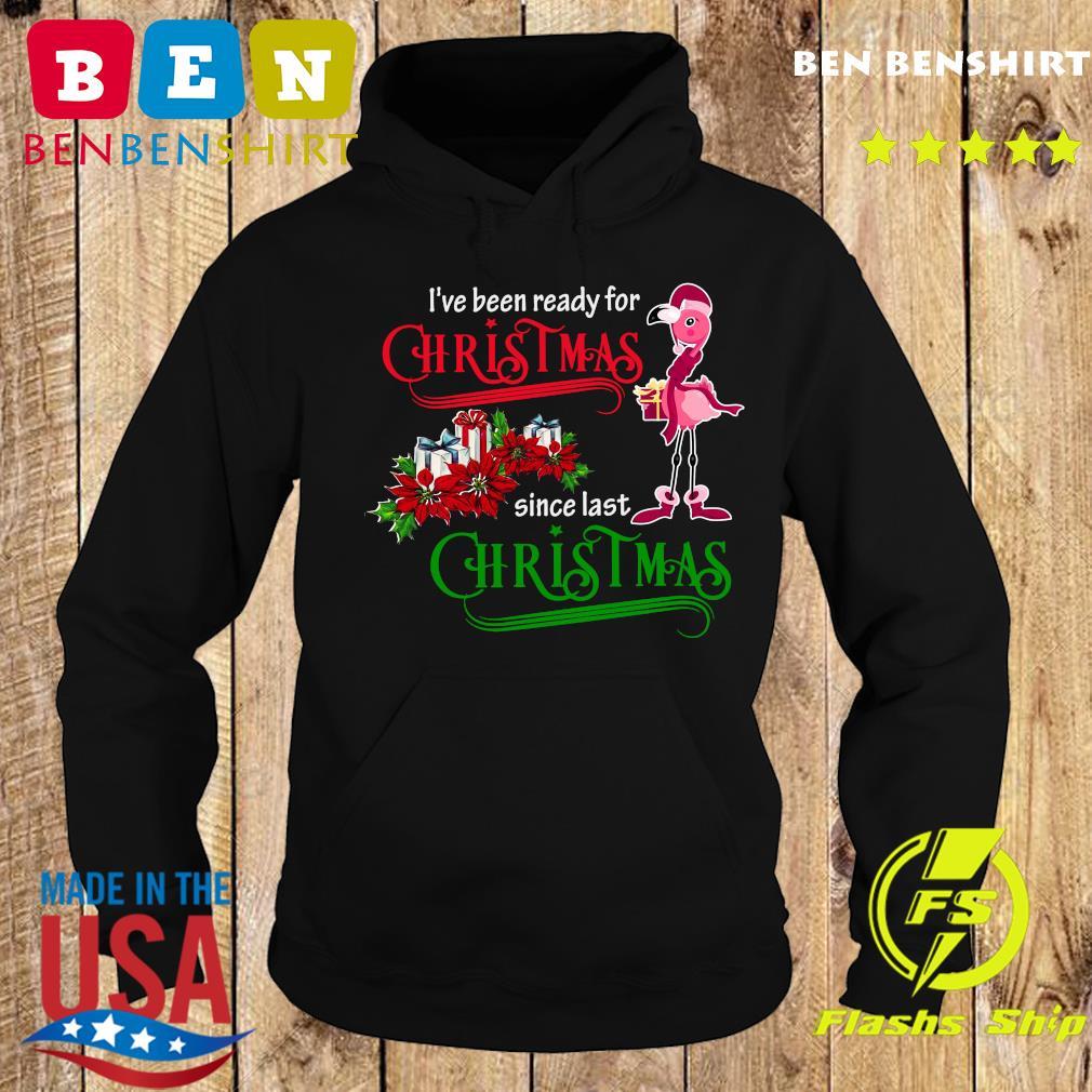 Flamingo Santa I've Been Ready For Christmas Since Last Christmas Gift Sweats Hoodie