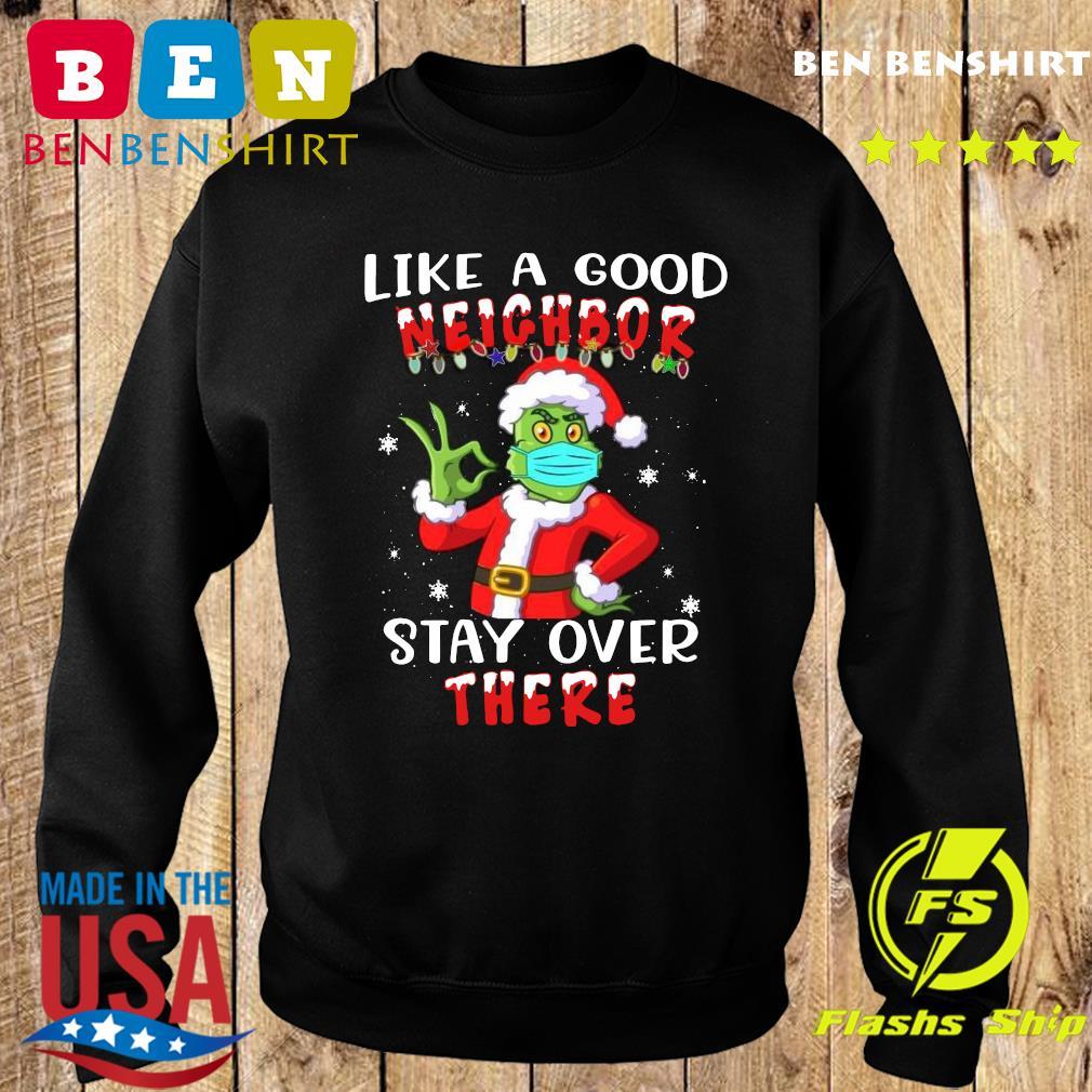 Grinch Santa Face Mask Like A Good Neighbor Stay Over There Christmas Sweatshirt