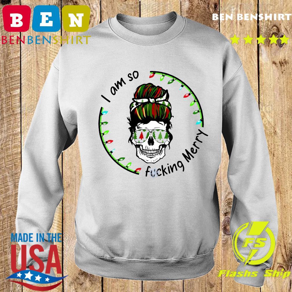 I Am So Fucking Merry Skull Christmas Sweatshirt