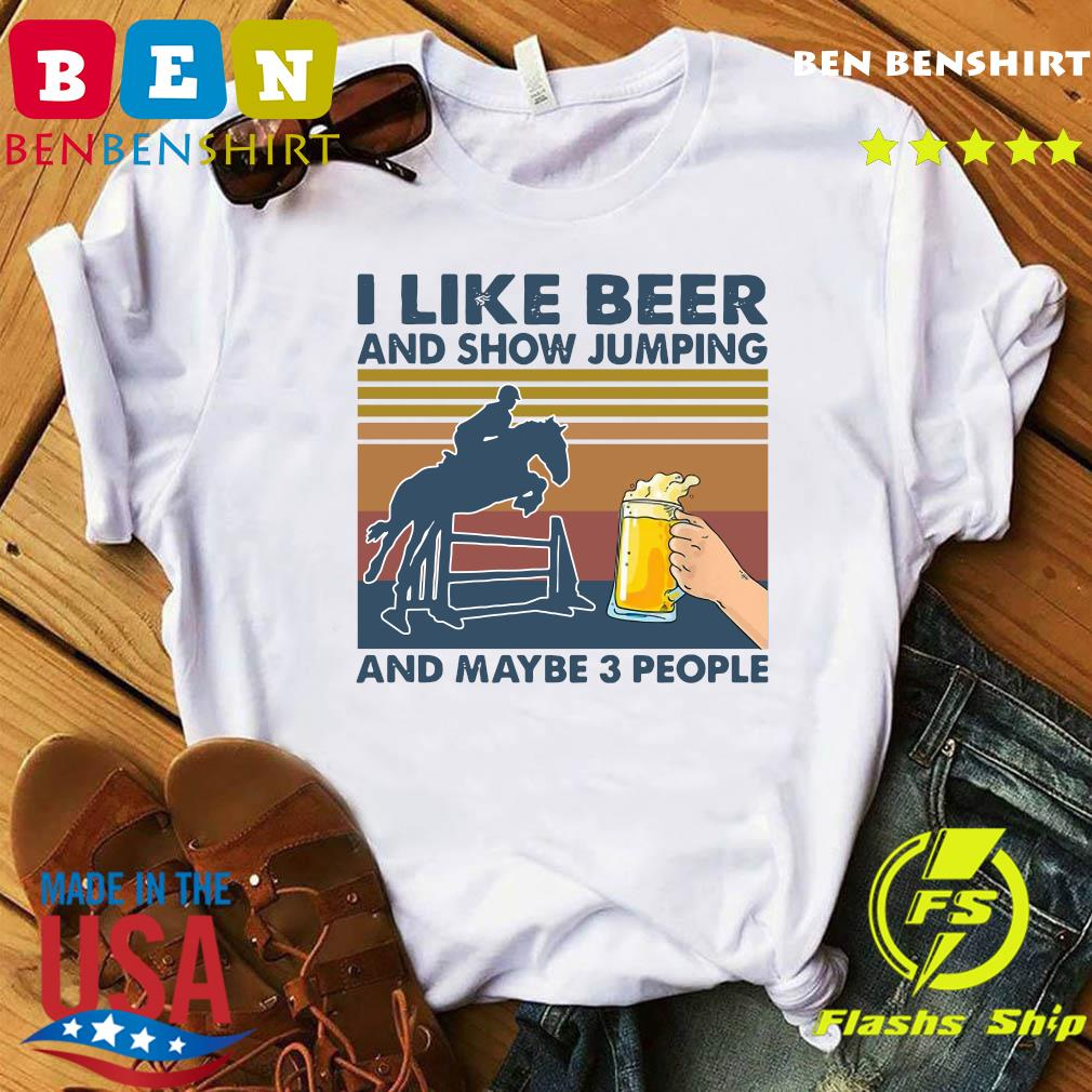 I Like Beer And Show Jumping And Maybe 3 People Vintage Retro Shirt