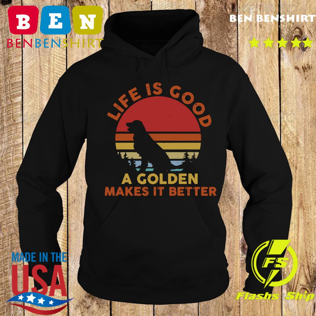Life Is Good A Golden Makes It Better Vintage Shirt Hoodie