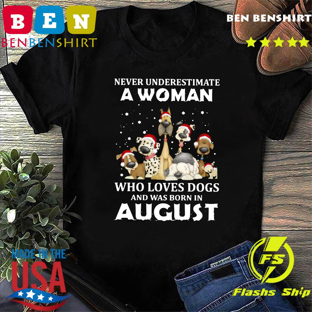 Never Underestimate A Woman Who Loves Dogs And Was Born In August Christmas Shirt