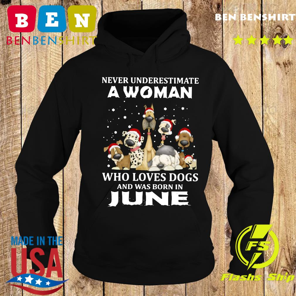 Never Underestimate A Woman Who Loves Dogs And Was Born In June Christmas Shirt Hoodie