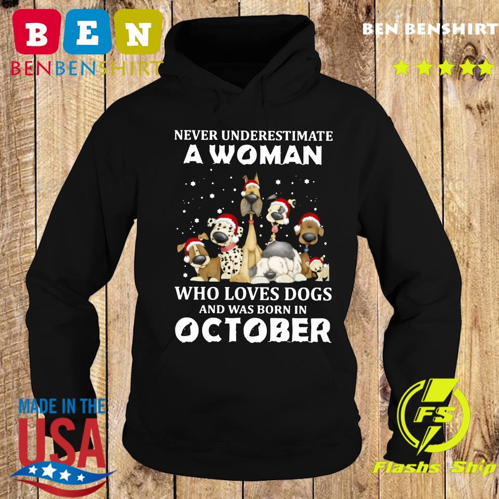 Never Underestimate A Woman Who Loves Dogs And Was Born In October Christmas Shirt Hoodie
