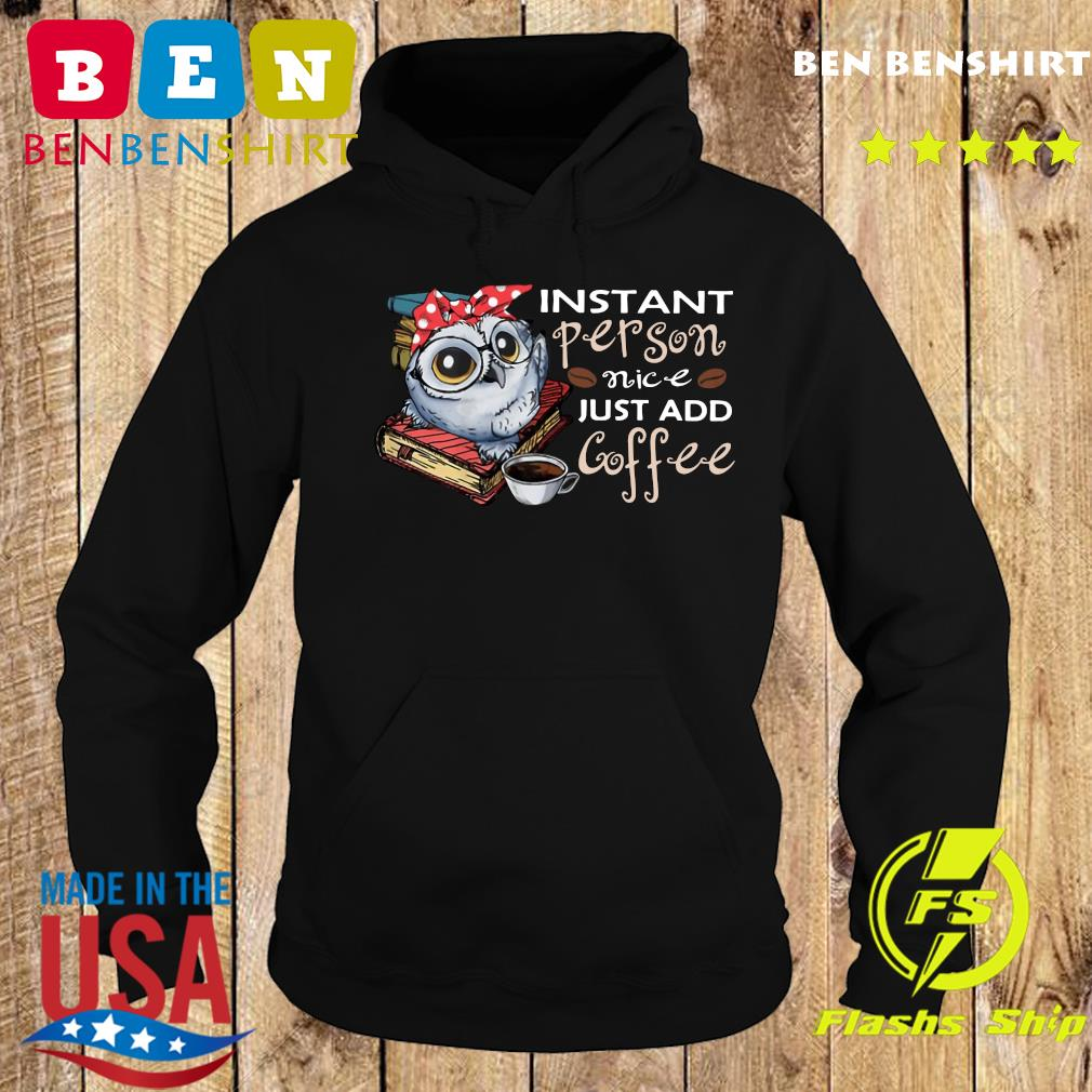 Owl Instant Person Nice Just Add Coffee Shirt Hoodie