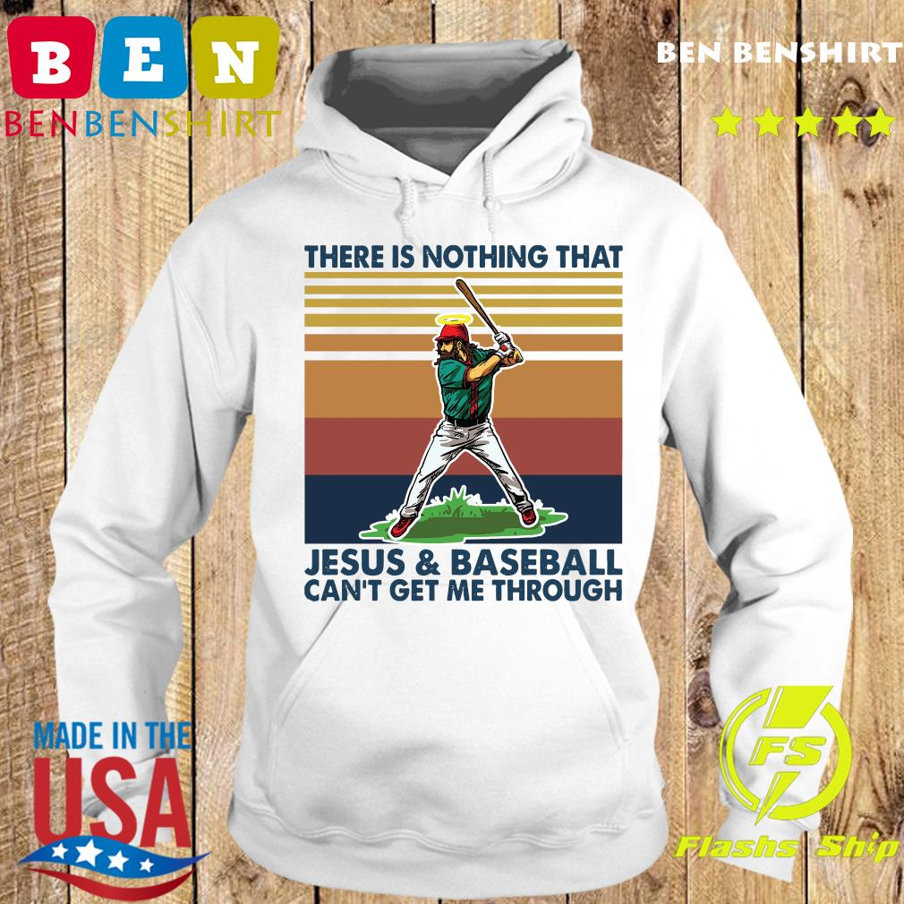 There Is Nothing That Jesus And Baseball Can't Get Me Through Vintage Shirt Hoodie